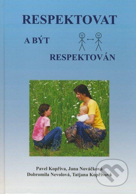 Pavel Kopřiva - Jana Nováčková - Dobromila Nevolová - Tatjana Kopřivová: Respektovat a být respektován