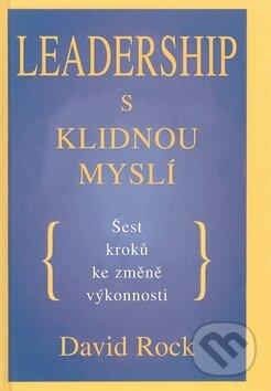 David Rock: Leadership s klidnou myslí