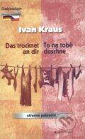 Das trocknet an dir / To na tobě doschne (Ivan Kraus)